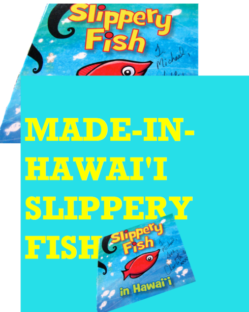 MADE IN HAWAI'I SLIPPERY FISH